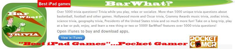 "ADVERTISEMENT:BarWhat? Pocket Gamer's ""Best iPAD Games"" list! Download."